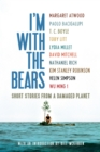 I'm with the Bears : Short Stories from a Damaged Planet - Book