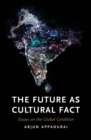 The Future as Cultural Fact : Essays on the Global Condition - Book