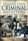 Tracing Your Criminal Ancestors - eBook