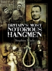 Britain's Most Notorious Hangmen - eBook