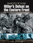 Hitler's Defeat on the Eastern Front : Rare Photographs From Wartime Archives - eBook