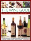 The Wine Guide: How to Choose, Serve and Enjoy it : An Expert Introduction - From Grape Varieties and Classic Wines to Tasting Techniques - Book