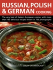 Russian, Polish & German Cooking : The Very Best of Eastern European Cuisine, with More Than 185 Delicious Recipes Shown in 750 Photographs - Book