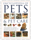 Pets & Pet Care, The Encyclopedia of : The essential family reference guide to pet breeds and pet care - Book