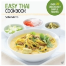 Easy Thai Cookbook : The Step-by-step Guide to Deliciously Easy Thai Food at Home - Book