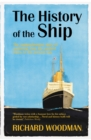 The History of the Ship : The Comprehensive story of seafaring from the earliest times to the present day - eBook