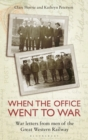 When the Office Went to War : War Letters from Men of the Great Western Railway - Book