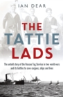 The 'Tattie' Lads : The Untold Story of the Rescue Tug Service in Two World Wars and its Battles to Save Cargoes, Ships and Lives - Book