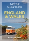 Take the Slow Road: England and Wales : Inspirational Journeys Round England and Wales by Camper Van and Motorhome - Book