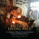 Britain's Living Past : A Celebration of Britain's Surviving Traditional Cultural and Working Practices - Book