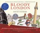 Bloody London : 20 Walks in London, Taking in its Gruesome and Horrific History - Book