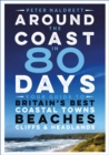 Around the Coast in 80 Days : Your Guide to Britain's Best Coastal Towns, Beaches, Cliffs and Headlands - Book