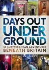 Days Out Underground : 50 subterranean adventures beneath Britain - Book