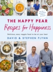 The Happy Pear: Recipes for Happiness : Delicious, Easy Vegetarian Food for the Whole Family - Book