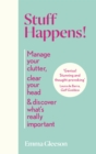 Stuff Happens! : Manage your clutter, clear your head & discover what's really important - Book