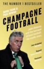 Champagne Football : John Delaney and the Betrayal of Irish Football: The Inside Story - Book