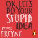 OK, Let's Do Your Stupid Idea - eAudiobook