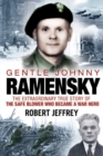 Gentle Johnny Ramensky : The Extraordinary True Story of the Safe Blower Who Became a War Hero - eBook