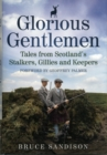 Glorious Gentlemen - Tales from Scotland's Stalkers, Gillies and Keepers - Book