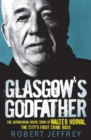 Glasgow's Godfather : The Astonishing Story of Walter Norval the City's First Crime Boss - eBook