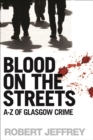 Blood on the Streets : A-Z of Glasgow Crime - eBook