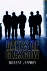 Gangs of Glasgow : True Crime From the Streets - eBook