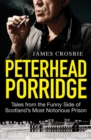 Peterhead Porridge : Tales From the Funny Side of Scotland's Most Notorious Prison - eBook