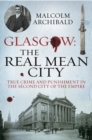 Glasgow: The Real Mean City : True Crime and Punishment in the Second City of the Empire - eBook