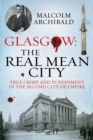 Glasgow: The Real Mean City : True Crime and Punishment in the Second City of the Empire - Book
