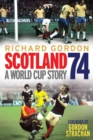 Scotland '74 : A World Cup Story - Book