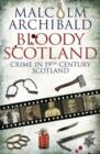 Bloody Scotland : Crime in 19th Century Scotland - Book
