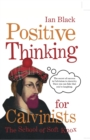 Positive Thinking for Calvinists : The School of Soft Knox - eBook