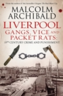 Liverpool : Gangs, Vice and Packet Rats: 19th Century Crime and Punishment - Book