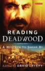 "Reading ""Deadwood"" : a Western to Swear by - Book"