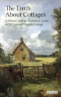 The Truth About Cottages : A History and an Illustrated Guide to 50 Types of English Cottage - Book