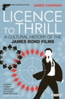 Licence to Thrill : A Cultural History of the James Bond Films - Book