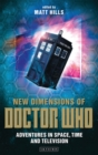 New Dimensions of Doctor Who : Adventures in Space, Time and Television - Book