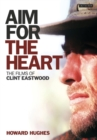 Aim for the Heart : The Films of Clint Eastwood - Book