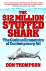 $12 Million Dollar Stuffed Shark : The Curious Economics of Contemporary Art and Auction Houses - eBook