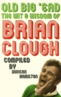 Old Big 'Ead : The Wit & Wisdom of Brian Clough - eBook