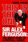 This is the One : Sir Alex Ferguson: The Uncut Story of a Football Genius - eBook