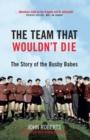 The Team That Wouldn't Die : The Story of the Busby Babes - eBook