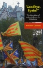 'Goodbye, Spain?' : The Question of Independence for Catalonia - Book