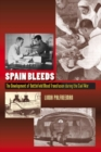 Spain Bleeds : The Development of Battlefield Blood Transfusion During the Civil War - Book