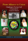 From Alliance to Union : Challenges Facing Gulf Cooperation Council States in the Twenty-First Century - Book