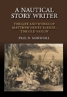 A Nautical Story Writer : The Life and Works of Matthew Henry Barker, the Old Sailor - Book