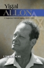 Yigal Allon : A Neglected Political Legacy, 19491980 - Book