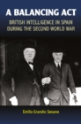A Balancing Act : British Intelligence in Spain During the Second World War - Book