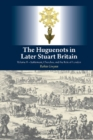 The Huguenots in Later Stuart Britain : Volume II  Settlement, Churches, and the Role of London - Book