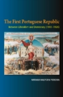 The First Portuguese Republic : Between Liberalism and Democracy (19101926) - Book